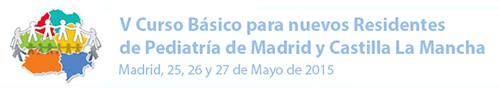 V Curso Básico para nuevos Residentes de Pediatría de Madrid y Castilla La Manch